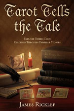 Tarot Tells the Tale : Explore Three-Card Readings through Familiar Stories - James Ricklef