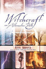 Witchcraft : An Alternative Path - Ann Moura