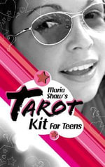 Maria Shaw's Tarot Kit for Teens : A Revolutionary Approach to How the Tarot Works - Maria Shaw