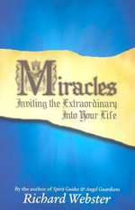 Miracles : Inviting the Extraordinary into Your Life - Richard Webster