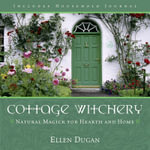 Cottage Witchery : Natural Magick for Hearth and Home - Ellen Dugan