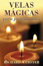 Velas Magicas Para Principiantes : Candle Magic for Beginners :  Candle Magic for Beginners - Richard Webster