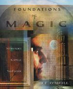 Foundations of Magic : Techniques and Spells That Work - J. F. O'Neill