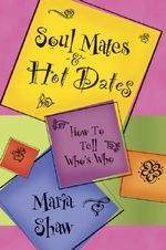 Soul Mates and Hot Dates : How to Tell Who's Who - Maria Shaw