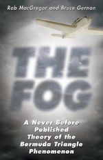 The Fog : A Never Before Published Theory of the Bermuda Triangle Phenomenon - Bruce Gernon