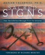 Sacred Signs : See, Hear, and Believe Messages from the Universe - Adrian Calabrese