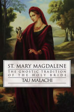 St. Mary Magdalene : The Gnostic Tradition of the Holy Bible - Tau Malachi