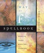 The Way of Four Spellbook : Working Magic with the Elements - Deborah Lipp