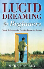 Lucid Dreaming for Beginners : Simple Techniques for Creating Interactive Dreams - Mark McElroy