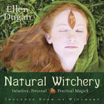 Natural Witchery : Intuitive, Personal and Practical Magick - Ellen Dugan