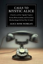 Calls to Mystic Alice : A Psychic and Her