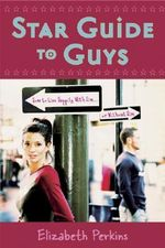 Star Guide to Guys : How to Live Happily with Him ... or without Him - Elizabeth Perkins