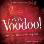 Va-va-voodoo! : Find Love, Make Love and Keep Love - Kathleen Charlotte