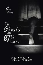 The Ghosts on 87th Lane : A True Story - M.L. Woelm