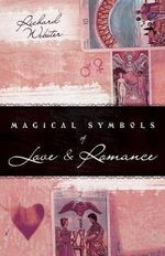 Magical Symbols of Love and Romance : Discovering the Language of Your Soul - Richard Webster