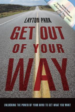 Get Out of Your Way : Onlocking the Power of Your Mind to Get What You Want - Layton Park