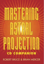 Mastering Astral Projection CD Companion - Brian Mercer