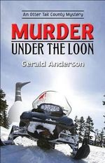 Murder Under the Loon : An Otter Tail County Mystery - Gerald Anderson