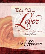 The Way of the Lover : Rumi and the Spiritual Art of Love - Ross Heaven