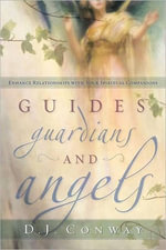 Guides, Guardians and Angels : Enhance Relationships with Your Spiritual Companions - D. J. Conway