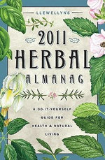 Llewellyn's 2011 Herbal Almanac : A Do-It-Yourself Guide for Health and Natural Living