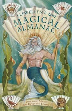 Llewellyn's 2011 Magical Almanac : Practical Magic for Everyday Living - Elizabeth Barrette