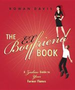 The Ex-Boyfriend Book : A Zodiac Guide to Your Former Flames - Rowan Davis