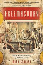Freemasonry : Rituals, Symbols and History of the Secret Society - Mark Stavish