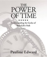 The Power of Time : Understanding the Cycles of Your Life's Path - Pauline Edward