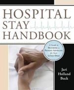 Hospital Stay Handbook : A Guide to Becoming a Patient Advocate for Your Loved Ones - Jari Holland Buck