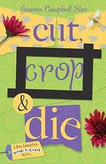Cut, Crop and Die : A Kiki Lowenstein Scrap-n-craft Mystery : Book 2 - Joanna Campbell Slan