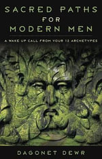 Sacred Paths for Modern Men : A Wake Up Call from Your 12 Archetypes - Dagonet Dewr