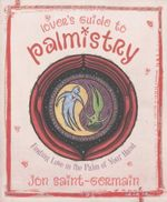 A Lover's Guide to Palmistry : Finding Love in the Palm of Your Hand - Jon Saint-Germain