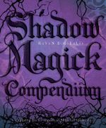 Shadow Magick Compendium : Exploring Darker Aspects of Magickal Spirituality - Raven Digitalis