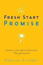 The Fresh Start Promise : 28 Days to Total Body, Mind, Spirit Transformation - Edwige Gilbert