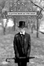 Walking the Twilight Path : A Gothic Book of the Dead - Michelle Belanger