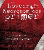 The Lovecraft Necronomicon Primer : A Guide to the Cthulhu Mythos - T. Allan Bilstad