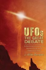 UFOs: The Great Debate : An Objective Look at Extraterrestrials, Government Cover-ups, and the Prospect of First Contact - J. Allan Danelek