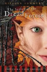 The Secret of the Dread Forest: Bk. 3 : The Faire Folk Trilogy - Gillian Summers
