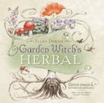 Garden Witch's Herbal : Green Magick, Herbalism and Spirituality - Ellen Dugan