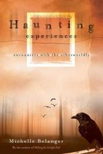 Haunting Experiences : Encounters with the Otherworldly - Michelle Belanger