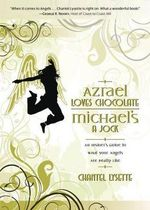 Azrael Loves Chocolate, Michael's a Jock : An Insider's Guide to What Your Angels are Really Like - Chantel Lysette