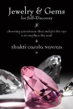 Jewelry and Gems for Self-discovery : Choosing Gemstones That Delight the Eye and Strengthen the Soul - Shakti Carola Navran
