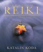 Sacred Path of Reiki : Healing as a Spiritual Discipline - Katalin Koda
