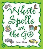 White Spells on the Go - Ileana Abrev