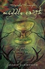 Travels Through Middle Earth: The Path of a Saxon Pagan :  The Path of a Saxon Pagan - Alaric Albertsson