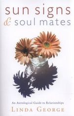 Sun Signs & Soul Mates : An Astrological Guide to Relationships - Linda George