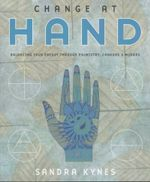 Change at Hand : Balancing Your Energy Through Palmistry, Chakras and Mudras - Sandra Kynes