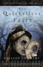 The Quicksilver Faire : The Scions of Shadow Trilogy, Book Two - Gillian Summers