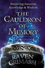 Cauldron of Memory : Retrieving Ancestral Knowledge and Wisdom - Raven Grimassi